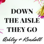 Down the Aisle They Go | Ashley + Kendall